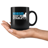 Horses Keep Me Stable Black Coffee Mug