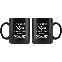 F-bomb mom i sprinkle that shit like congetti, mother's day black gift coffee mug