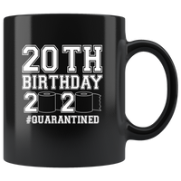 20TH 20 Birthday 2020 Quarantined Shortage Toilet Paper Birthday Gift Quarantine Black Coffee Mug