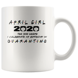 April Girl 2020 The One Where I Celebrate My Birthday In Quarantine Birthday Gift White Coffee Mug