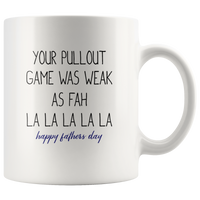 Your Pullout Game Was Weak As Fah La La Happy Fathers Day White Coffee Mug