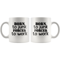 Born to junk forced to work white gift coffee mug