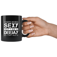 I hate being sexy but I am a deejay so I can't help it black coffee mug