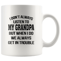 I Don't Always Listen To My Grandpa But When I Do We Always Get In Trouble White Coffee Mug