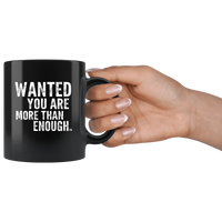 Wanted You Are More Than Enough Black Coffee Mug