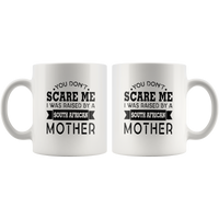 You Don't Scare Me I Was Raised By A South African Mother White Coffee Mug