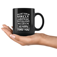 You Can't Scare Me I Have A Crazy Uncle, Cuss Mess With Me, Slap You White Gift Coffee Mug