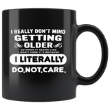 I Really Do Not Mind Getting Older I Literally Do Not Care Black Coffee Mug
