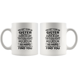 You Can't Scare Me I Have A Crazy Sister, Cuss Mess With Me, Slap You White Coffee Mugs Gift