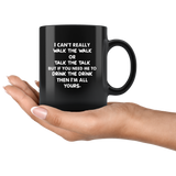 I Cant Really Walk The Walk Or Talk The Talk But If You Need Me To Drink I'm all Black coffee mug