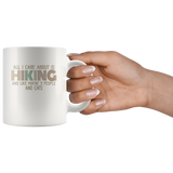 All I Care About Is Hiking and Like maybe 3 People and Cats funny white gift coffee mugs