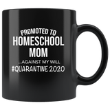 Promoted To Homeschool Mom Against My Will Quarantine 2020 Funny Gift For Women Black Coffee Mug