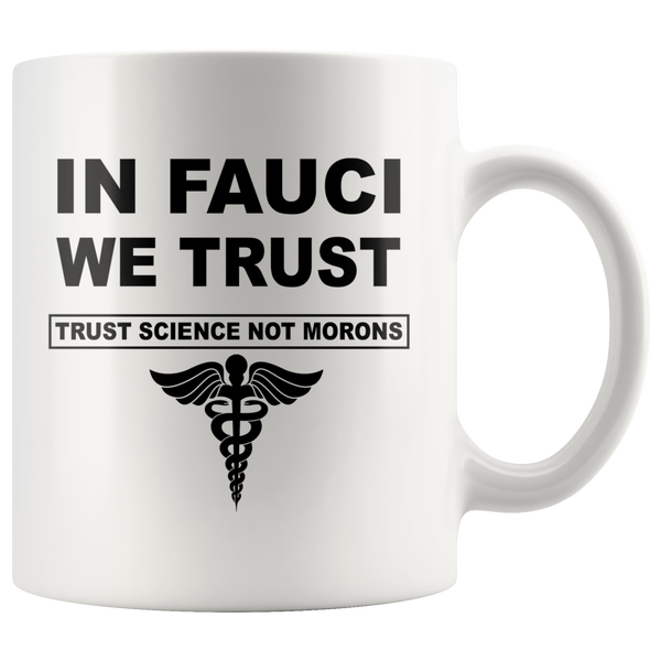 In Fauci We Trust Sciance Not Morons Nurse White Coffee Mug