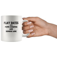 Play Dates Aka Moms Gossiping And Drinking Wine White Coffee Mug
