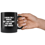 I Know I'm A Handful But That's Why You Got Two Hands balck coffee mug