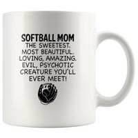 Softball Mom The Sweetest Most Beautiful Loving Amazing Evil Psychotic Creature You'll Ever Meet White Coffee Mug