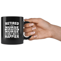 Retired Nurse Just Like A Regular Nurse Only Way Happier Black Coffee Mug