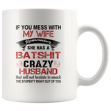 If You Mess with My Wife Remember She Has a Batshit Crazy Husband Smack The stupidity right out of you white coffee mug