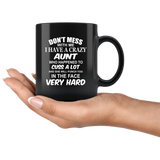 Don't mess with me I have a crazy Aunt, cuss, punch in face hard black gift coffee mug