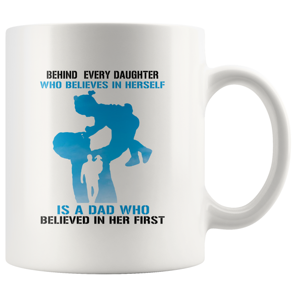 Behind Every Daughter Who Believes In Herself Is A Dad Who Believed In Her First Father's Gift White Coffee Mug