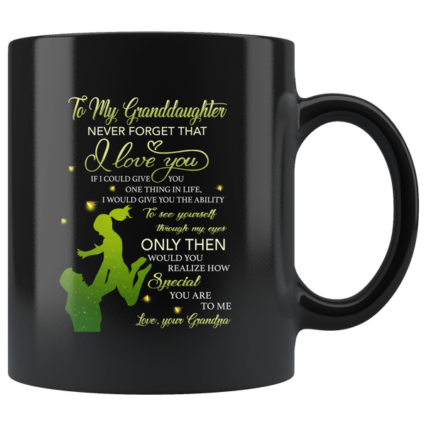 To My Granddaughter Never Forget That I Love You Gift From Grandpa Black Coffee Mug