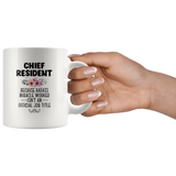 Chief Resident Because Badass Miracle Worker Isn't An Official JOb Title Funny Gift For Kitchen Men Women White Coffee Mug