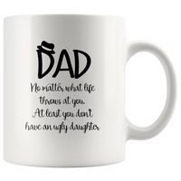 Dad No Matter What Life Throws At You At Least You Don't Have ugly Daughter Whtie Coffee Mug