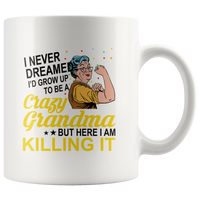 White coffee mug I never dreamed I'd grow up to be a crazy Grandma but here I'm killing it, strong grandma