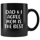 Dad and I agree mom is the best, mother's day gift black coffee mug