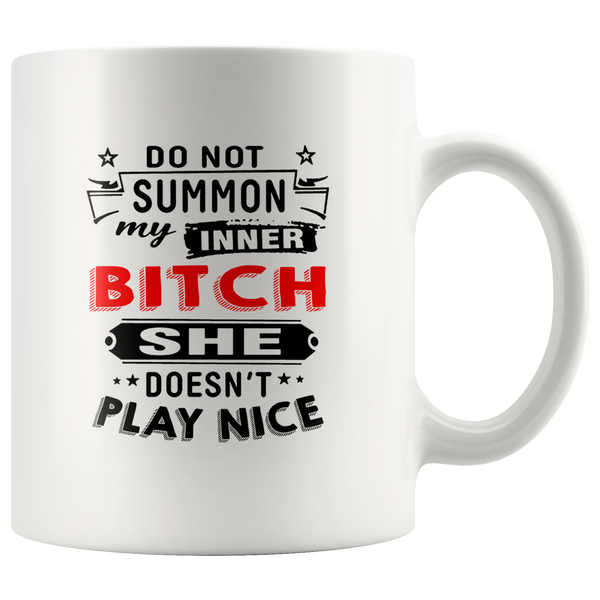 Do Not Summon My Inner Bitch She Doesn't Play Nice Funny Gift White Coffee Mug