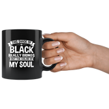 This Shade Of Black Really Brings Out The Color Of My Soul Black Coffee Mug