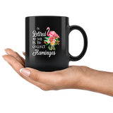 I'm retired my job is to collect flamingos black coffee mug
