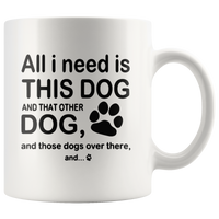 All I need is this dog and that other dog and those dogs over there white gift coffee  mugs
