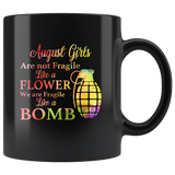 August Girls are not fragile like a flower we are fragile like a bomb colorful birthday black coffee mug