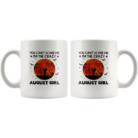 You Can't Scare Me I'm The Crazy August Girl Birthday Halloween Gift White Coffee Mug