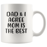 Dad and I agree mom is the best, mother's day gift white coffee mug