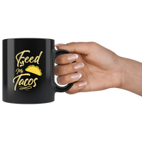 Feed me tacos black coffee mug