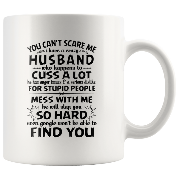 You Can't Scare Me I Have A Crazy Husband, Cuss Mess With Me, Slap You White Gift Coffee Mugs