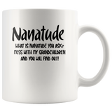 Nanatude What Is Nanatude You Ask Mess With My Grandchildren And You Will Find Out White Coffee Mug