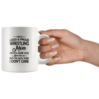 I Am A Loud & Proud Wrestling Mom I'm 97% Sure You Don't Like Me But I'm 100% Sure I Don't Care White Coffee Mug