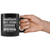 Stubborn Daughter Spoiled By Crazy Stepmom Mess Me Punch Face Hard Mothers Day Gift Black Coffee Mug