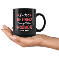 I'm not retired I'm a full time mormor gift black coffee mug