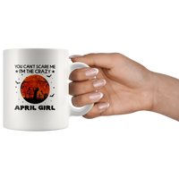 You Can't Scare Me I'm The Crazy April Girl Birthday Halloween Gift White Coffee Mug