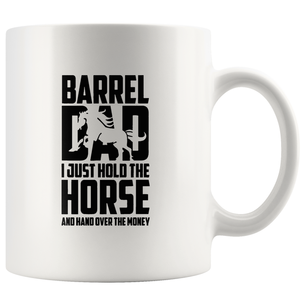 Barrel Dad Hold The Horse Hand Over The Money Father White Coffee Mug