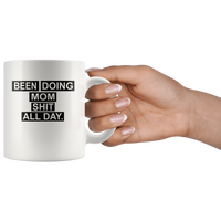 Been doing mom shit all day white coffee mugs, mother's day gift