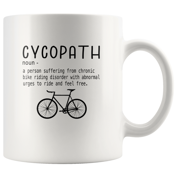 Cycopath a person who suffering from chronic bike riding gift white coffee mug
