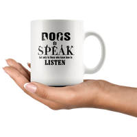 Dogs do speak not only to those who know how to listen white gift coffee mug