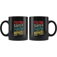 Fishing Saved Me From Being A Pornstar Now I'm Just A Hooker black gift coffee mug