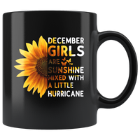 Sunflower December girls are sunshine mixed with a little Hurricane Birthday gift, born in December, black coffee mug