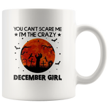 You Can't Scare Me I'm The Crazy December Girl Birthday Halloween Gift White Coffee Mug